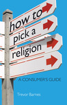 How to Pick a Religion: A Consumer's Guide