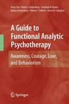 A Guide to Functional Analytic Psychotherapy: Awareness, Courage, Love, and Behaviorism