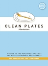 Clean Plates Manhattan 2012: A Guide to the Healthiest, Tastiest, and Most Sustainable Restaurants for Vegetarians and Carnivores