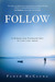 Follow: A Simple and Profound Call to Live Like Jesus