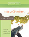 He Is My Freedom: Living the Promise of a Changed Life