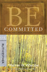 Be Committed: Doing God's Will Whatever the Cost: OT Commentary, Ruth/Esther (Be)