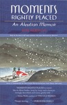 Moments Rightly Placed: An Aleutian Memoir (Alaska Book Adventures)