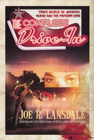 The Complete Drive-In by Joe R. Lansdale
