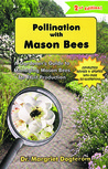 Pollination with Mason Bees: A Gardener's Guide to Managing Mason Bees for Fruit Production