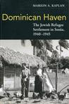 Dominican Haven: The Jewish Refugee Settlement in Sosua, 1940-1945