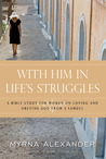 With Him in Life's Struggles: A Bible Study for Women on Loving and Obeying God from 2 Samuel