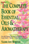 The Complete Book of Essential Oils and Aromatherapy: Over 600 Natural, Non-Toxic and Fragrant Recipes to Create Health � Beauty � a Safe Home Environment