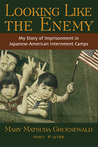 Looking Like the Enemy: My Story of Imprisonment in Japanese American Internment Camps