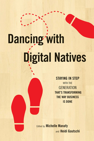 Dancing with Digital Natives by Michelle Manafy