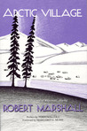 Arctic Village: A 1930's Portrait of Wiseman, Alaska