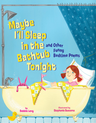 Maybe I'll Sleep in the Bathtub Tonight by Debbie Levy