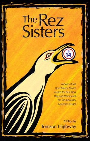 The Rez Sisters by Tomson Highway