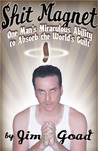 Shit Magnet: One Man's Miraculous Ability to Absorb the World's Guilt