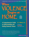 When Violence Begins at Home: A Comprehensive Guide to Understanding and Ending Domestic Abuse