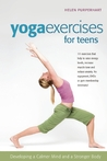 Yoga Exercises for Teens: Developing a Calmer Mind and a Stronger Body