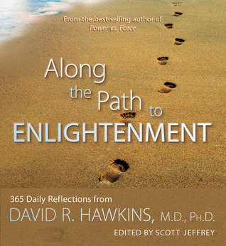 Along the Path to Enlightenment: 365 Daily Reflections from David R. Hawkins, M.D., Ph.D.
