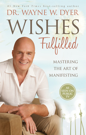 Wishes Fulfilled by Wayne W. Dyer