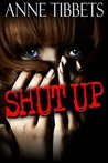 Shut Up by Anne Tibbets