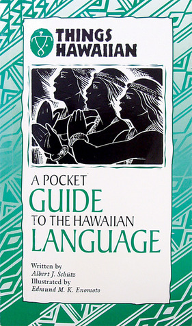 A Pocket Guide To The Hawaiian Language by Albert J. Schütz