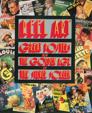 Reel Art: Great Posters From The Golden Age Of The Silver Screen