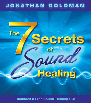 The 7 Secrets of Sound Healing by Jonathan Goldman