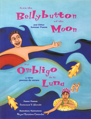 From the Bellybutton of the Moon/Del ombligo de la luna by Francisco X. Alarcón
