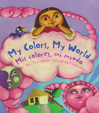 My Colors, My World/Mis colores, mi mundo by Maya Christina Gonzalez