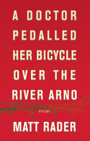 A Doctor Pedalled Her Bicycle Over the River Arno by Matthew Rader