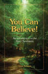 YOU CAN BELIEVE!: AN INTRODUCTION TO THE NEW CHRISTIANITY