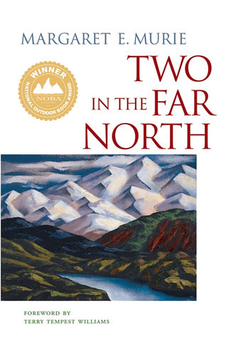 Two in the Far North by Margaret E. Murie