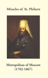 Miracles of St. Philaret Metropolitan of Moscow (1782-1867): Especially Remarkable Instances of Divine Grace Through Metropolitan Philaret of Moscow During His Lifetime