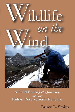 Wildlife on the Wind: A Field Biologist's Journey and an Indian Reservation's Renewal