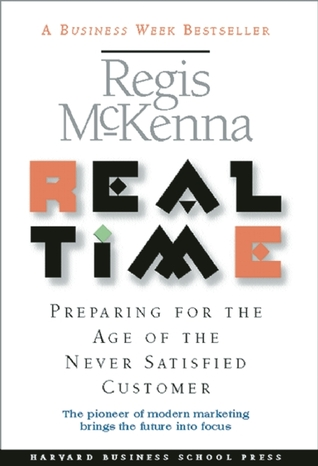 Real Time: Preparing for the Age of the Never Satisfied Customer