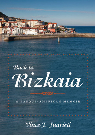 Back to Bizkaia by Vince J. Juaristi