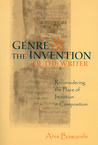 Genre And The Invention Of The Writer: Reconsidering the Place of Invention in Composition