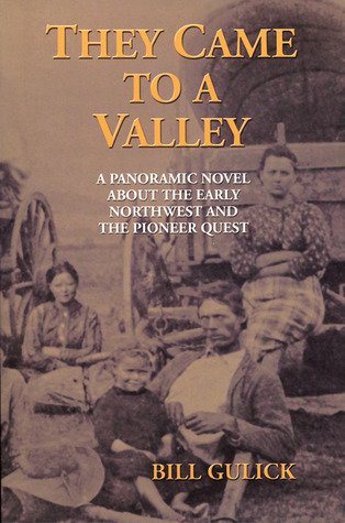 They Came to a Valley: A Panoramic Novel about the Early Northwest and the Pioneer Quest