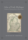 Atlas of Early Michigan's Forests, Grasslands, and Wetlands by Dennis A. Albert