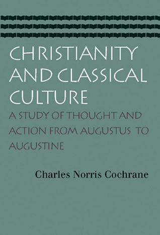 Christianity and Classical Culture by Charles Norris Cochrane