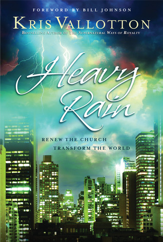 Heavy Rain by Kris Vallotton