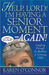 Help, Lord! I�m Having a Senior Moment Again: Laughing Through the Realities of Growing Older