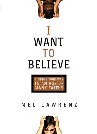 I Want to Believe by Mel Lawrenz