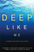 Deep like me by Rick Bundschuh