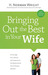 Bringing Out the Best in Your Wife by H. Norman Wright