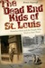 The Dead End Kids of St. Louis: Homeless Boys and the People Who Tried to Save Them