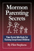 Mormon Parenting Secrets: Time-Tested Methods for Raising Exceptional Children