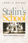 Stalin's School: Moscow's Model School No. 25, 1931�1937