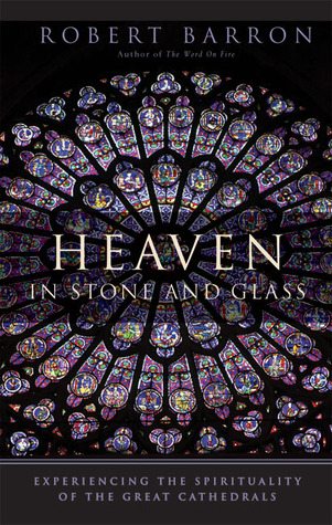 Heaven in Stone and Glass by Robert Barron