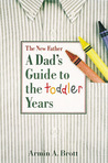 The New Father: A Dad's Guide to the Toddler Years