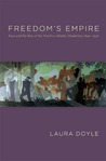 Freedom's Empire: Race and the Rise of the Novel in Atlantic Modernity, 1640-1940